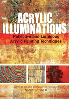 Picture of Acrylic Illuminations: Reflective and Luminous Acrylic Painting Techniques