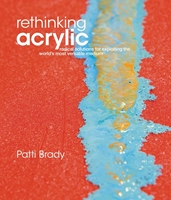 Εικόνα του Rethinking Acrylic: Radical Solutions For Exploiting The World's Most Versatile Medium